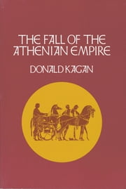 The Fall of the Athenian Empire ebook by Donald Kagan