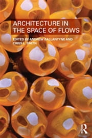 Architecture in the Space of Flows ebook by Andrew Ballantyne, Christopher Smith