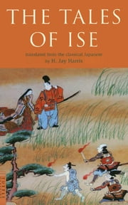 The Tales of Ise - Translated from the classical Japanese ebook by H. Jay Harris