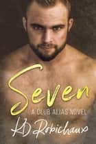 Seven - Club Alias, #1 ebook by KD Robichaux