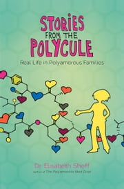 Stories From the Polycule - Real Life in Polyamorous Families ebook by Elisabeth Sheff,Tikva Wolf