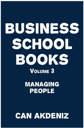 Business School Books Volume 3: Managing People ebook by Can Akdeniz