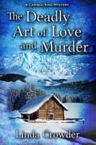 The Deadly Art of Love and Murder - Caribou King Mystery, #2 ebook by Linda Crowder