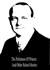 The Politeness Of Princes And Other School Stories ebook by P. G. Wodehouse