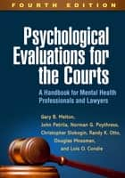 Psychological Evaluations for the Courts, Fourth Edition - A Handbook for Mental Health Professionals and Lawyers ebook by Gary B. Melton, PhD, John Petrila,...