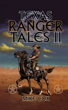 Texas Ranger Tales II ebook by Mike Cox