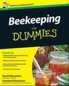 Beekeeping For Dummies ebook by David Wiscombe, Howland Blackiston