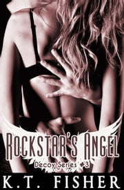 Rockstar's Angel - Decoy, #3 ebook by K.T Fisher