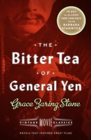 The Bitter Tea of General Yen - Vintage Movie Classics ebook by Grace Zaring Stone,Victoria Wilson
