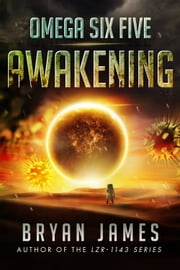 Omega Six Five: Awakening: A Zombie Science Fiction Series (Book One) ebook by Bryan James