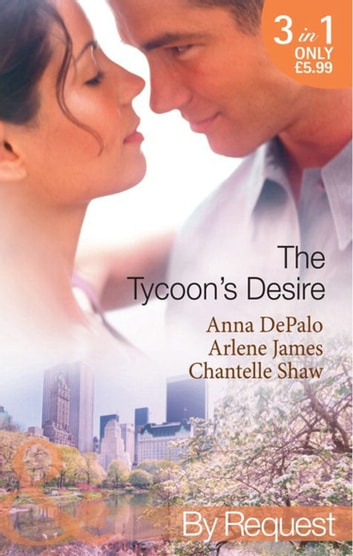 The Tycoon's Desire: Under the Tycoon's Protection / Tycoon Meets Texan! / The Greek Tycoon's Virgin Mistress (Mills & Boon By Request) ebook by Anna DePalo,Arlene James,Chantelle Shaw