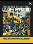 Designing Socially Just Learning Communities - Critical Literacy Education across the Lifespan ebook by Rebecca Rogers, Mary Ann Kramer, Melissa Mosley,...