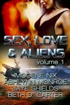 Sex, Love, and Aliens, Volume 1 ebook by Ashlynn Monroe, Jaye Shields, Beth D. Carter