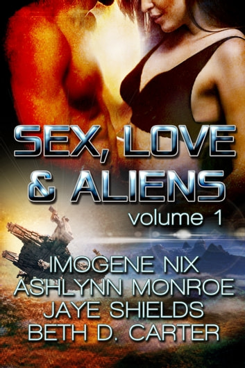 Sex, Love, and Aliens, Volume 1 ebook by Ashlynn Monroe,Jaye Shields,Beth D. Carter