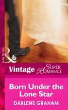 Born Under The Lone Star (Mills & Boon Vintage Superromance) (The Baby Diaries, Book 1) ebook by Darlene Graham