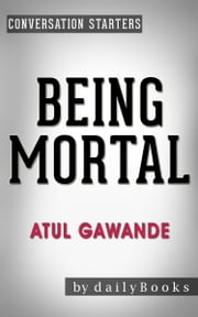 Being Mortal: by Atul Gawande | Conversation Starters ebook by dailyBooks