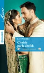 Choisie par le cheikh ebook by Kate Walker