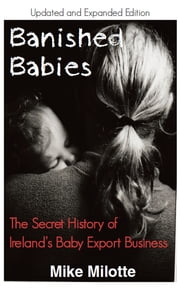 Banished Babies - The Secret History of Ireland's Baby Export Business ebook by Mike Milotte