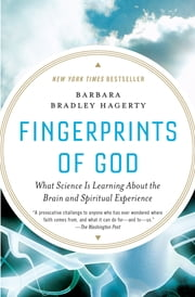 Fingerprints of God: What Science Is Learning About the Brain and Spiritual Experience - What Science Is Learning About the Brain and Spiritual Experience ebook by Barbara Bradley Hagerty