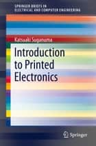 Introduction to Printed Electronics ebook by Katsuaki Suganuma