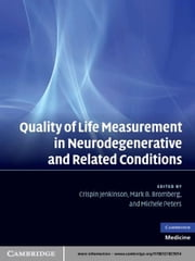 Quality of Life Measurement in Neurodegenerative and Related Conditions ebook by Crispin Jenkinson,Michele Peters,Mark B. Bromberg