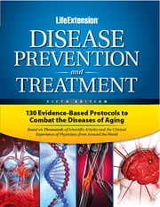 Disease Prevention and Treatment, fifth edition ebook by Life Extension
