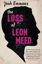 The Loss of Leon Meed ebook by Josh Emmons