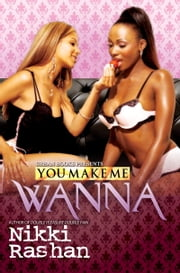 You Make Me Wanna ebook by Nikki Rashan