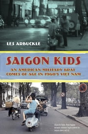 Saigon Kids - An American Military Brat Comes of Age in 1960's Vietnam ebook by Les Arbuckle