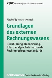 Grundlagen des externen Rechnungswesens - Buchführung, Bilanzierung, Bilanzanalyse, Internationale Rechnungslegungsstandards ebook by Frank Placke, Michael Th. P. Sprenger-Menzel