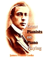 Great Pianists on Piano Playing ebook by James Francis Cooke