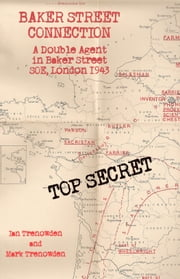 Baker Street Connection - A Double Agent in Baker Street SOE, London, 1943 ebook by Ian Trenowden,Mark Trenowden