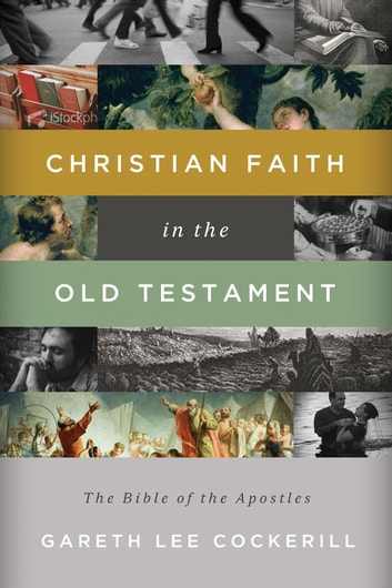 Christian Faith in the Old Testament - The Bible of the Apostles ebook by Gareth Lee Cockerill