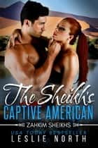 The Sheikh's Captive American - Zahkim Sheikhs Series, #1 ebook by Leslie North