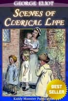 Scenes of Clerical Life By George Eliot - With Original Illustrations, Summary and Free Audio Book Link ebook by George Eliot