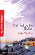 Claimed by the Sicilian: Sicilian Husband, Blackmailed Bride / The Sicilian's Red-Hot Revenge / The Sicilian's Wife (Mills & Boon By Request) ekitaplar by Kate Walker