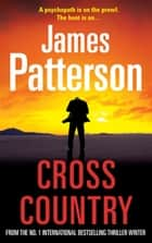 Cross Country - (Alex Cross 14) eBook by James Patterson
