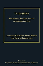 Intensities - Philosophy, Religion and the Affirmation of Life ebook by Dr Katharine Sarah Moody,Dr Steven Shakespeare,Dr Steven Shakespeare,Dr Patrice Haynes