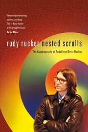 Nested Scrolls - The Autobiography of Rudolf von Bitter Rucker ebook by Rudy Rucker