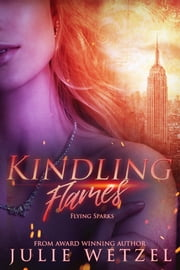 Kindling Flames: Flying Sparks ebook by Julie Wetzel
