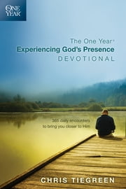 The One Year Experiencing God's Presence Devotional - 365 Daily Encounters to Bring You Closer to Him ebook by Chris Tiegreen