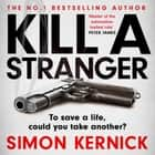 Kill A Stranger - the twisting new thriller from the number one bestseller audiobook by Simon Kernick