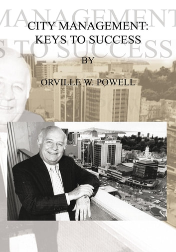 City Management: Keys to Success ebook by Orville W. Powell
