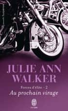 Forces d'élite (Tome 2) - Au prochain virage ebook by Julie Ann Walker, Guillaume Le Pennec