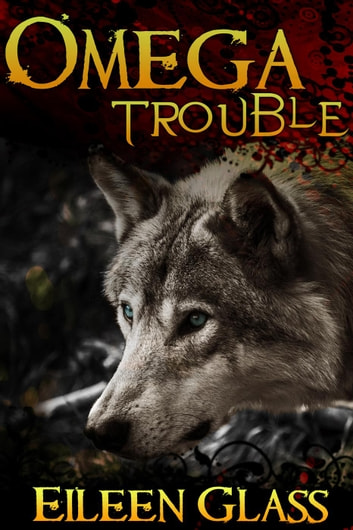 Omega #1: Trouble (M/M Wolf Shifter Romance) - Omega, #1 ebook by Eileen Glass