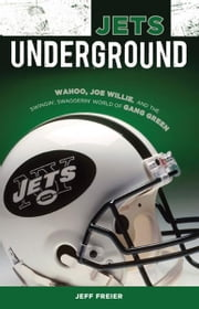 Jets Underground - Wahoo, Joe Willie, and the Swingin' Swaggerin' World of Gang Green ebook by Jeff Freier
