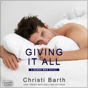 Giving It All - A Naked Men Novel, Book 3 audiobook by Christi Barth