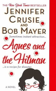 Agnes and the Hitman - A Novel ebook by Jennifer Crusie, Bob Mayer