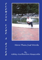 Flowing Like a River - More Than Just Words ebook by Ashley Aurthurton Massicotte