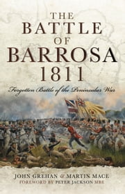 The Battle of Barrosa, 1811 - Forgotten Battle of the Peninsular War ebook by John Grehan,Martin Mace